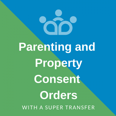 Parenting and Property Consent Orders with Super Transfer